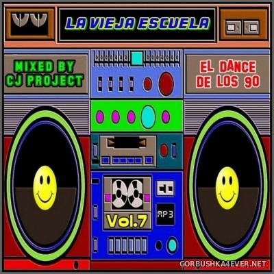 La Vieja Escuela El Dance De Los 90 vol 7 [2016] Mixed by CJ Project