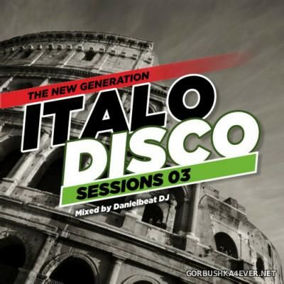 Danielbeat DJ - (The New Generation) Italo Disco Sessions 03 [2015]