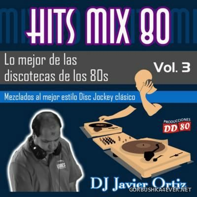 DJ Javier Ortiz - Hits Mix 80 vol 3 [2016]