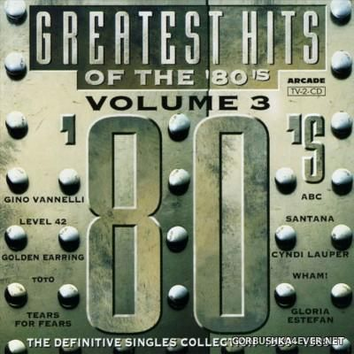 Greatest Hits Of The 80's (The Definitive Singles Collection 1980-1989) Volume 03 [1993] / 2xCD