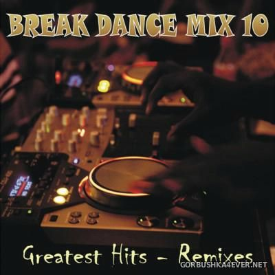 Break Dance Mix 10 - Greatest Hits (Remixes) [2016]