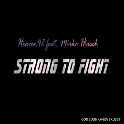 Heaven42 feat Mirko Hirsch - Strong To Fight [2016]