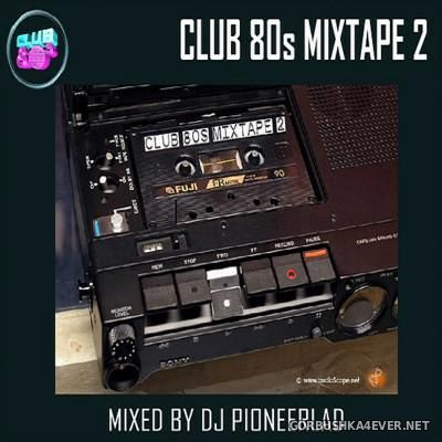Club 80s In The Mix - Mixtape 2 [2016] by Pioneerlad