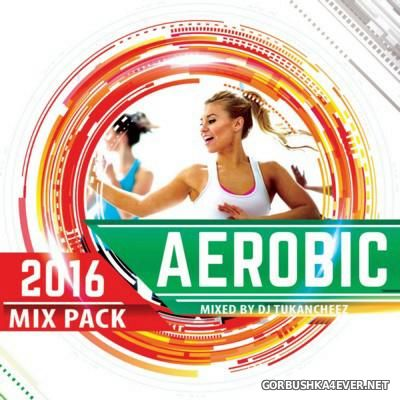 Aerobic Mix Pack 2016 / Mixed by DJ Tukancheez