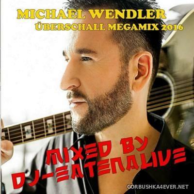 DJ Eatenalive - Michael Wendler Ueberschall Megamix 2016