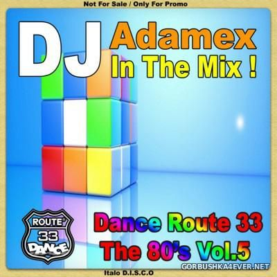 DJ Adamex - Dance Route 33 Megamix [The 80s Edition V]
