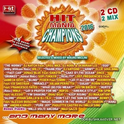 Hit Mania Champions 2016 [2016] / 2xCD / Mixed by Mauro Miclini