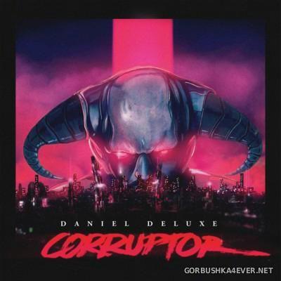 Daniel Deluxe - Corruptor [2016]