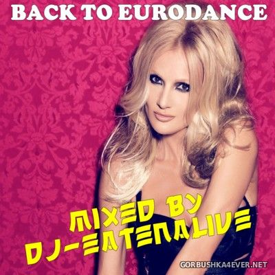 DJ Eatenalive - Back To Eurodance [2016]