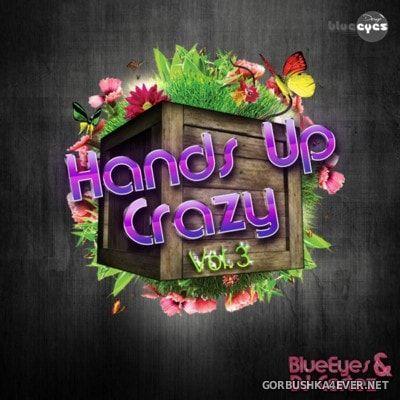 Hands Up Crazy vol 3 [2016] Mixed by DJaneBlueEyes & DJ Cortez