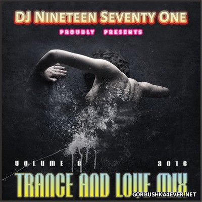 DJ Nineteen Seventy One - Trance & Love Mix vol 8 [2016]