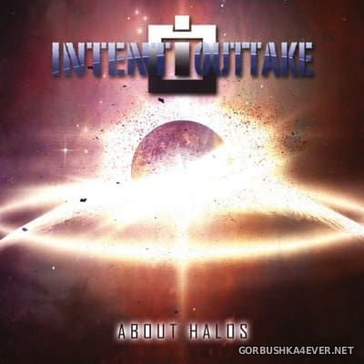 Intent:Outtake - About Halos [2016]