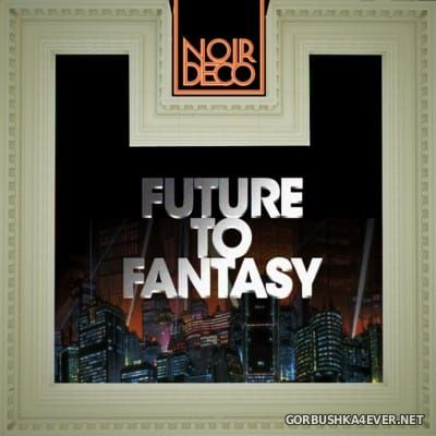 Noir Deco - Future To Fantasy [2011]