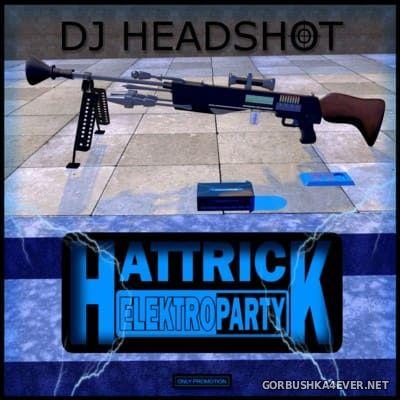 DJ Headshot - Hattrick Elektro Party [2011]