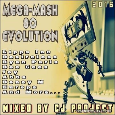Mega-Mash 80 Evolution [2016] Mixed by CJ Project