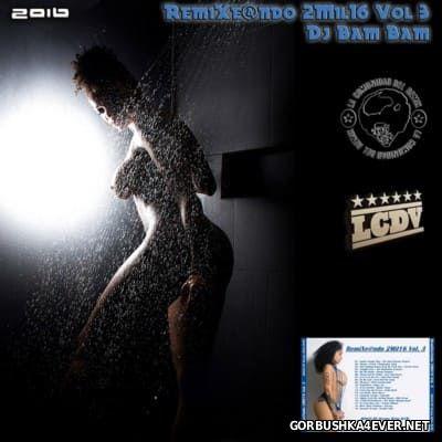 DJ Bam Bam - RemiXe@ndo 2Mil16 volume 3