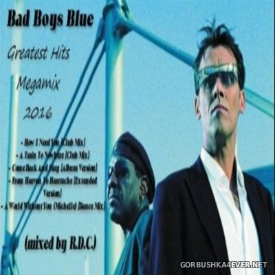 Bad Boys Blue - Greatest Hits Megamix 2016 Mixed by R.D.C.