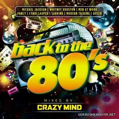 Back To The 80s [2016] Mixed by Crazy Mind