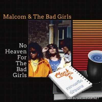 Malcom & The Bad Girls / Clock On 5 - No Heaven For The Bad Girls & Romantic Dreams [2016]