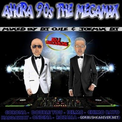 Ahora 90s The Megamix [2016] By DJ Cule & Joemix