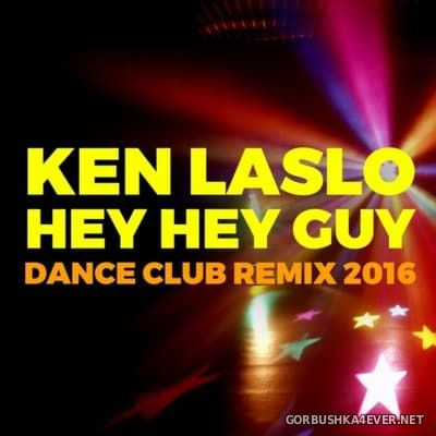 Ken Laslo - Hey Hey Guy (Dance Club Remix 2016) [2016]
