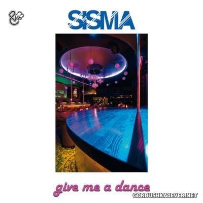Sisma - Give Me A Dance [2016]