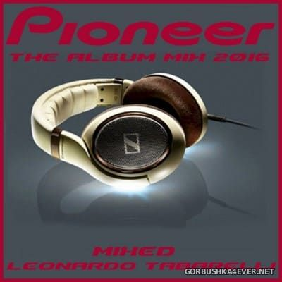 Pioneer - The Album Mix 2016 By Leonardo Tabarelli