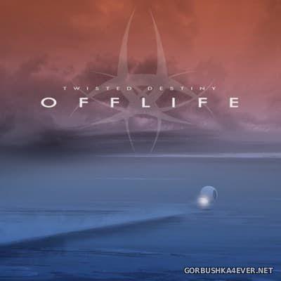 Twisted Destiny - Offlife [2016]