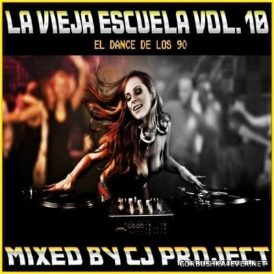 La Vieja Escuela El Dance De Los 90 vol 10 [2016] Mixed by CJ Project
