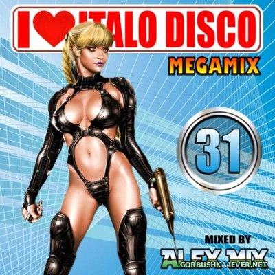 DJ Alex Mix - I Love Italo Disco Mix 31 [2016]