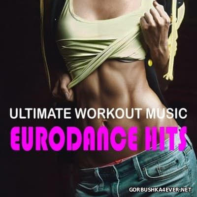 Ultimate Workout Music Eurodance Hits [2016]