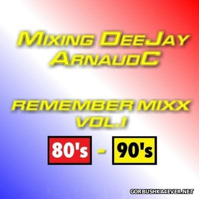 DJ ArnaudC - Remember 80s-90s Mixx vol 1 [2016]