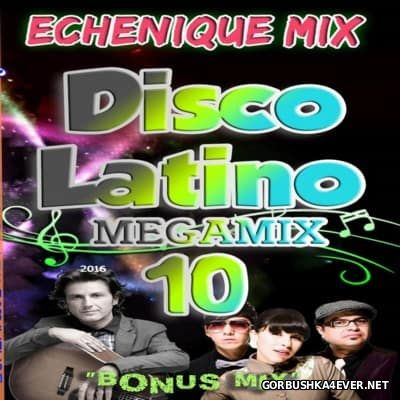 DJ Echenique - Disco Latino Megamix 10 [2016]