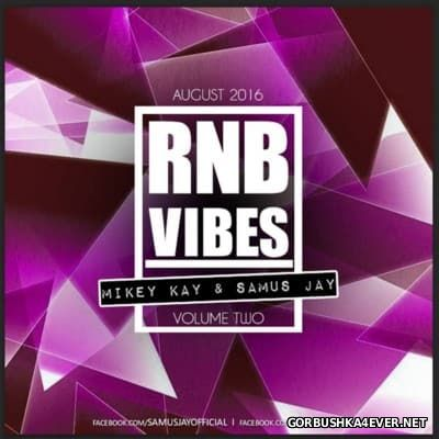 RNB Vibes vol 2 [2016] Mixed by Samus Jay & Mikey Kay