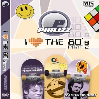 Philizz - I Love The 80s Videomix 2 [2015] Audio Version