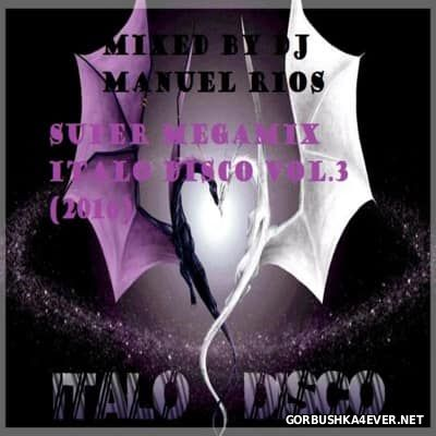 Super Megamix Italo Disco 2016.3 Mixed By DJ Manuel Rios