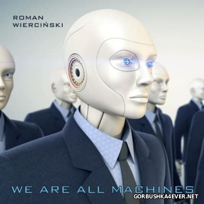 Roman Wiercinski - We Are All Machines [2016]