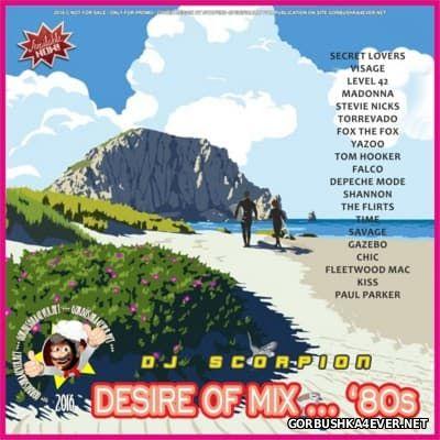 DJ Scorpion - Desire Of... Mix '80 [2016]