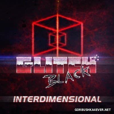 Glitch Black - Interdimensional [2014]