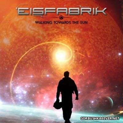 Eisfabrik - Walking Towards The Sun [2016]