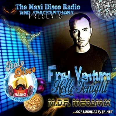 Fred Ventura - Hello Tonight! M.D.R. Megamix [2016] Mixed By SpaceAnthony