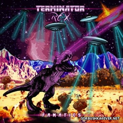 Terminator Rex - Fanatics [2015]