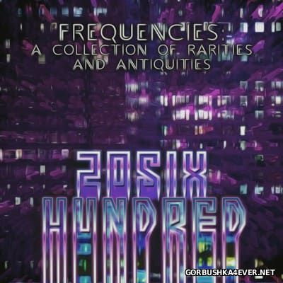 20SIX Hundred - Frequencies: A Collection Of Rarities And Antiquities [2015]