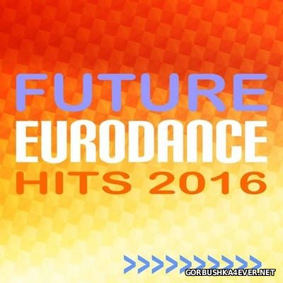 VA - Future Eurodance Hits [2016]