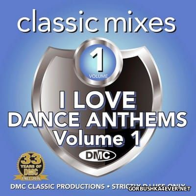 [DMC] Classic Mixes - I Love Dance Anthems vol 1 [2016]