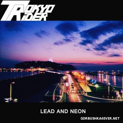 Tokyo Rider - Lead And Neon [2014]