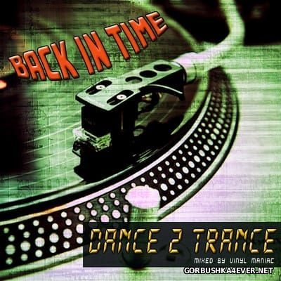 Back In Time - Dance 2 Trance [2016] Mixed by Vinyl Maniac DJ