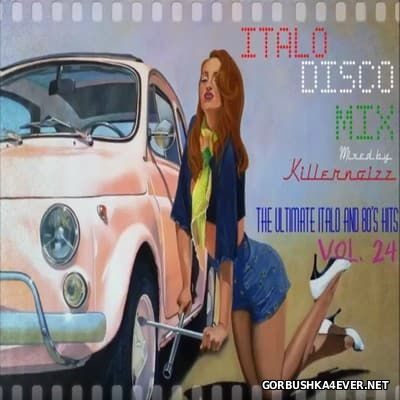 Italo Disco Mix vol 24 (The Ultimate Italo & 80s Hits) [2016] by Killernoizz