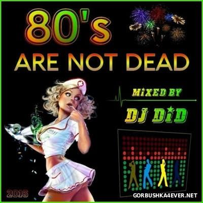 DJ Did - 80's Are Not Dead [2016]