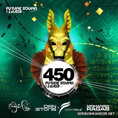 Future Sound of Egypt 450 [2016] by Aly & Fila & / Ferry Tayle / Mohamed Ragab